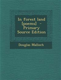 In Forest Land [Poems] - Primary Source Edition