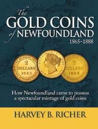 The Gold Coins of Newfoundland: How Newfoundland Came to Possess a Spectacular Mintage of Gold Coins