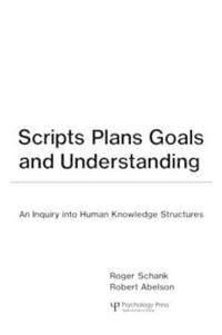 Scripts, Plans, Goals, and Understanding: An Inquiry Into Human Knowledge Structures