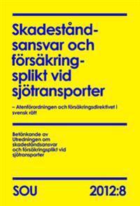 Skadeståndsansvar och försäkringsplikt vid sjötransporter (SOU 2012:8) : Atenförordningen och försäkringsdirektivet i svensk rätt