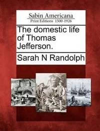 The Domestic Life of Thomas Jefferson.
