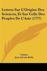 Lettres Sur L'origine Des Sciences, Et Sur Celle Des Peuples De L'asie