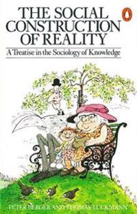 Social construction of reality - a treatise in the sociology of knowledge