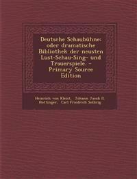 Deutsche Schaubuhne; Oder Dramatische Bibliothek Der Neusten Lust-Schau-Sing- Und Trauerspiele. - Primary Source Edition