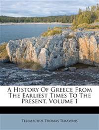 A History Of Greece From The Earliest Times To The Present, Volume 1