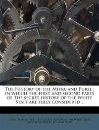 The History of the Mitre and Purse: In Which the First and Second Parts of the Secret History of the White Staff Are Fully Considered ..
