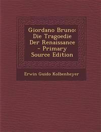 Giordano Bruno: Die Tragoedie Der Renaissance
