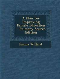 A Plan for Improving Female Education - Primary Source Edition