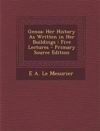 Genoa: Her History as Written in Her Buildings: Five Lectures - Primary Source Edition