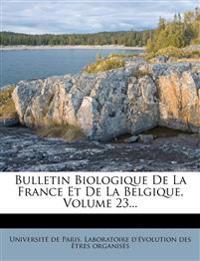Bulletin Biologique De La France Et De La Belgique, Volume 23...