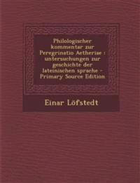 Philologischer kommentar zur Peregrinatio Aetheriae : untersuchungen zur geschichte der lateinischen sprache