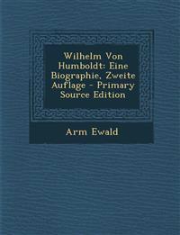 Wilhelm Von Humboldt: Eine Biographie, Zweite Auflage - Primary Source Edition