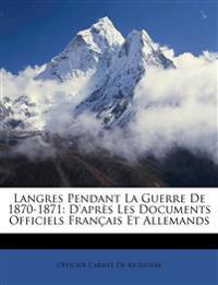 Langres Pendant La Guerre De 1870-1871: D'après Les Documents Officiels Français Et Allemands