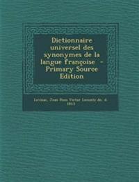 Dictionnaire universel des synonymes de la langue françoise  - Primary Source Edition