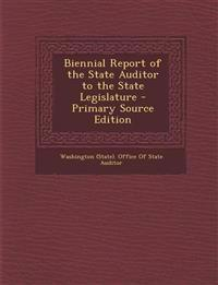 Biennial Report of the State Auditor to the State Legislature - Primary Source Edition