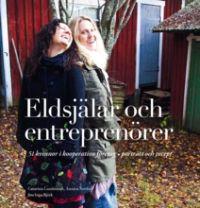 Eldsjälar och entreprenörer : 51 kvinnor i kooperativa företag ? porträtt och recept