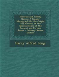 Personal and Family Names: A Popular Monograph On the Origin and History of the Nomenclature of the Present and Former Times