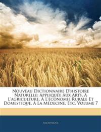 Nouveau Dictionnaire D'histoire Naturelle: Appliquée Aux Arts, À L'agriculture, À L'économie Rurale Et Domestique, À La Médecine, Etc, Volume 7