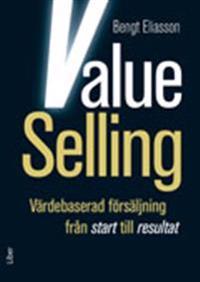 Value Selling : värdebaserad försäljning från start till resultat