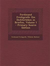 Ferdinand Freiligrath: Ein Dichterleben in Briefen, Volume 1 - Primary Source Edition
