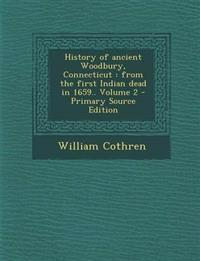 History of ancient Woodbury, Connecticut : from the first Indian dead in 1659.. Volume 2