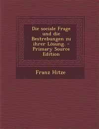 Die sociale Frage und die Bestrebungen zu ihrer Lösung. - Primary Source Edition