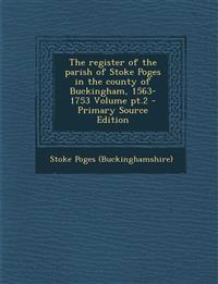The register of the parish of Stoke Poges in the county of Buckingham, 1563-1753 Volume pt.2