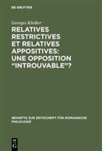 "Relatives Restrictives Et Relatives Appositives: Une Opposition ""introuvable""?"