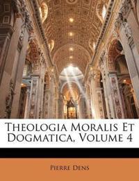 Theologia Moralis Et Dogmatica, Volume 4