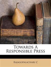 Towards A Responsible Press