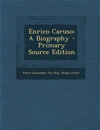 Enrico Caruso: A Biography - Primary Source Edition