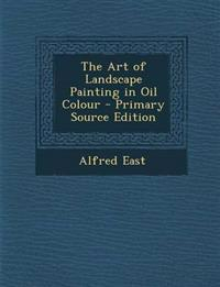 The Art of Landscape Painting in Oil Colour