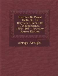 Histoire De Pascal Paoli: Ou, La Dernière Guerre De L'indépendance, 1755-1807 - Primary Source Edition