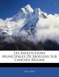 Les Institutions Municipales De Moulins Sur L'ancien Régime
