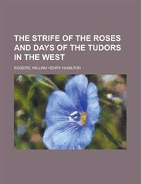 The Strife of the Roses and Days of the Tudors in the West