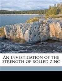 An investigation of the strength of rolled zinc