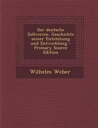 Der Deutsche Zollverein. Geschichte Seiner Entstehung Und Entwicklung - Primary Source Edition