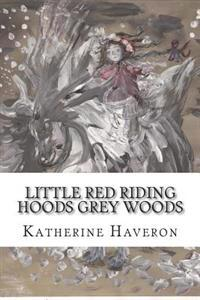 Little Red Riding Hoods Grey Woods
