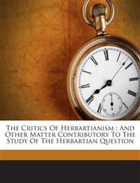 The Critics Of Herbartianism : And Other Matter Contributory To The Study Of The Herbartian Question