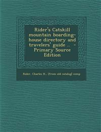 Rider's Catskill mountain boarding-house directory and travelers' guide ..