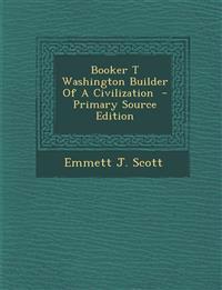 Booker T Washington Builder of a Civilization