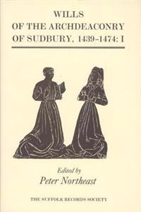 Wills of the Archdeaconry of Sudbury 1439-1474