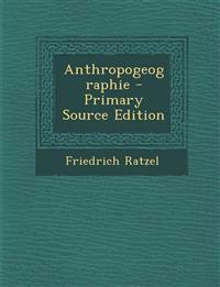 Anthropogeographie - Primary Source Edition