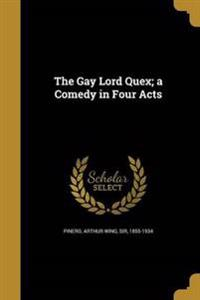 GAY LORD QUEX A COMEDY IN 4 AC