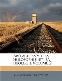 Abélard, sa vie, sa philosophie [et] sa théologie Volume 2