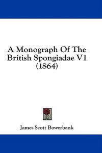 A Monograph Of The British Spongiadae V1 (1864)
