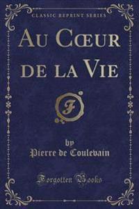 Au Coeur de la Vie (Classic Reprint)