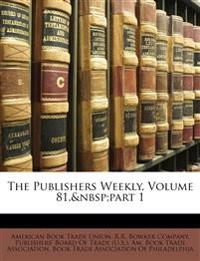 The Publishers Weekly, Volume 81, part 1