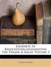 Journeys In Balochistan,afghanistan The Panjab, & Kalat, Volume 3