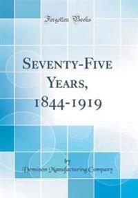 Seventy-Five Years, 1844-1919 (Classic Reprint)